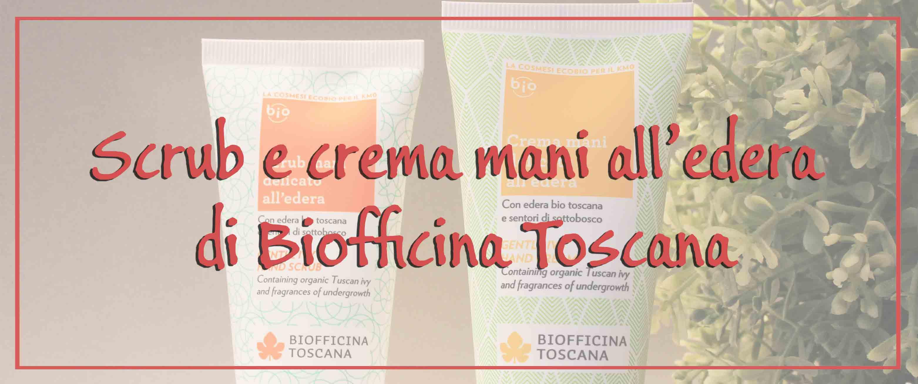 Recensione di scrub e crema mani all'edera di Biofficina Toscana