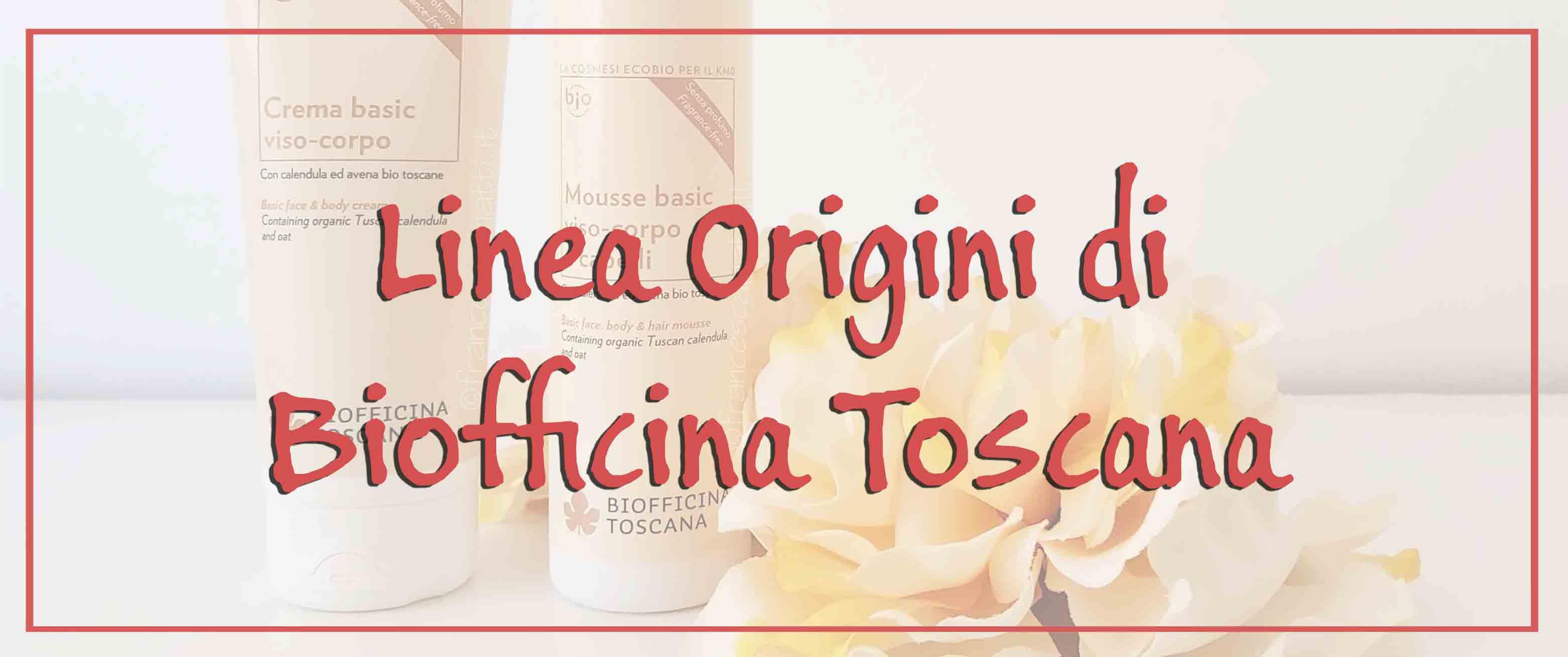 Recensione della Linea Origini di Biofficina Toscana