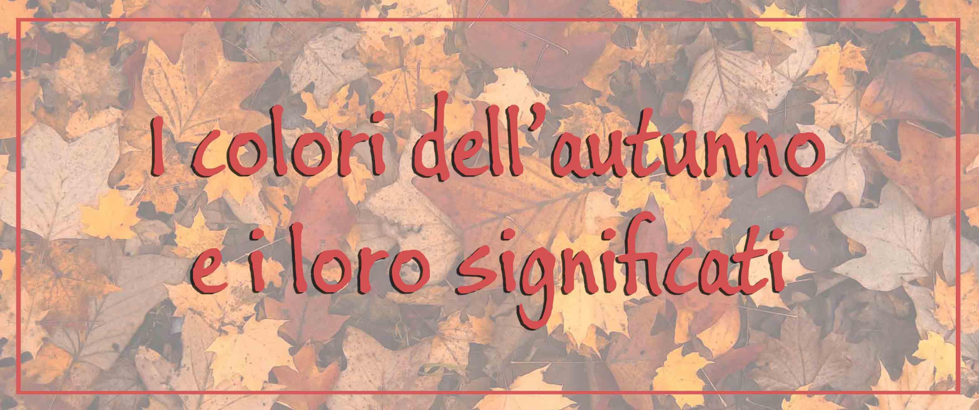 i colori dell'autunno e i loro significati